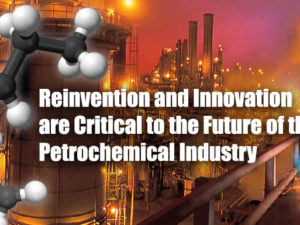 Reinvention and Innovation are Critical to the Future of the Petrochemical Industry